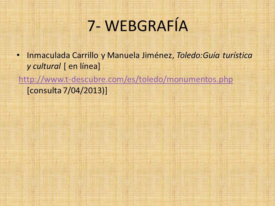 7- WEBGRAFÍAInmaculada Carrillo y Manuela Jiménez, Toledo:Guía turística y cultural [ en línea]